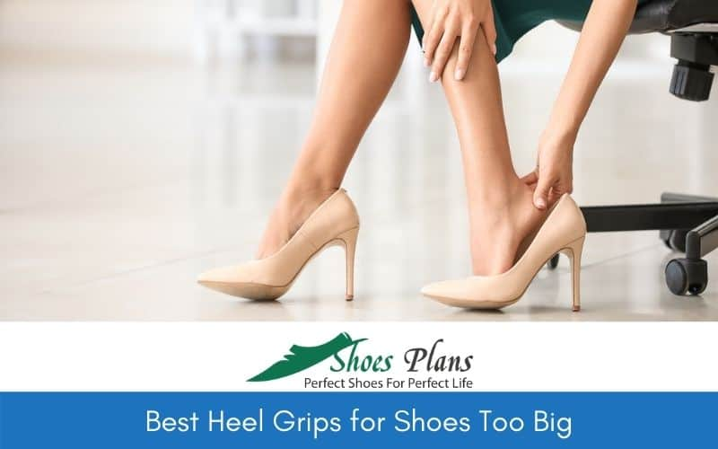 Best Heel Grips for Shoes Too Big