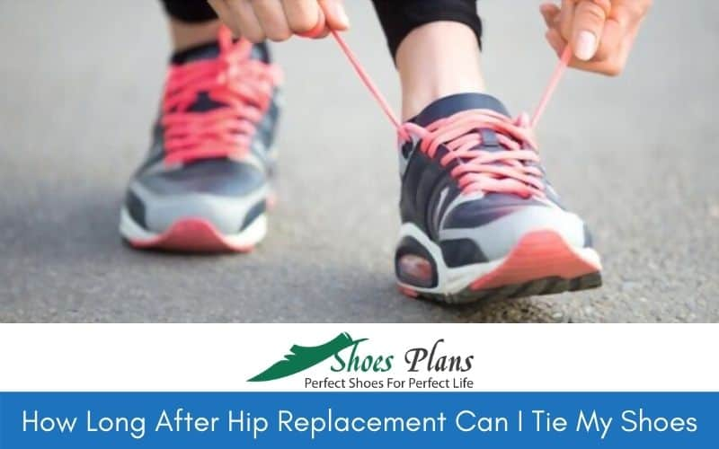 How Long After Hip Replacement Can I Tie My Shoes